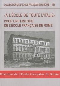 A l'école de toute l'Italie : Pour une histoire de l'Ecole française de Rome