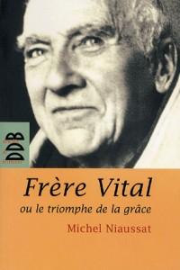 Frère Vital ou le triomphe de la grâce : Suivi de Autobiographie originale de Dom Vital Lehodey