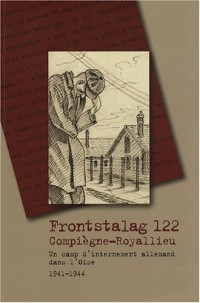 Frontstalag 122 Compiègne-Royallieu : Un camp d'internement allemand dans l'Oise, 1941-1944