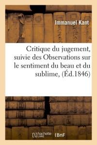 Critique du jugement, suivie des Observations sur le sentiment du beau et du sublime, (Éd.1846)