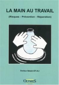 La main au travail (Risques - Prévention - Réparation)