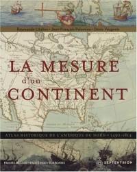 La mesure d'un continent : Atlas historique de l'Amérique du Nord, 1492-1814