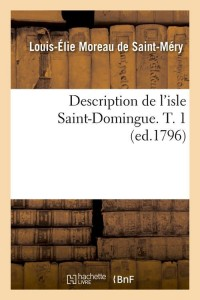 Descr de l Isle St Domingue  T  1  ed 1796