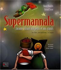 Supermannala raconte l'Alsace aux petits et aux grands : Ses fêtes, ses traditions, sa langue