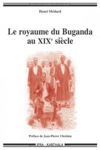 Le royaume du Buganda au XIXe siècle : Mutations politiques et religieuses d'un ancien Etat d'Afrique de l'Est