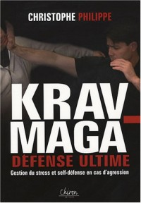 Le Krav-Maga : Tome 3, Défense ultime Gestion du stress et self-défense en cas d'agression