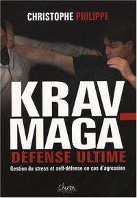 Le Krav-Maga : Tome 3, Défense ultime Gestion du stress et self-défense en cas d'agression