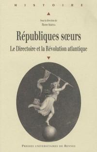 Républiques soeurs : Le Directoire et la Révolution atlantique