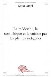 La médecine, la cosmétique et la cuisine par les plantes indigènes