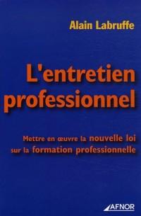 L'entretien professionnel : Mettre en oeuvre la nouvelle loi sur la formation professionnelle