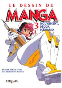 Le Dessin de manga, tome 3 : Mouvement, décor, scénarios