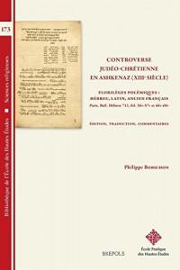 Controverse judéo-chrétienne en Ashkenaz (XIIIe siècle) : Florilèges polémiques : hébreu, latin, ancien français