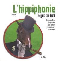 L'hippiphonie, l'argot du turf : Le vocabulaire des joueurs, lads, jockeys et entraîneurs de chevaux