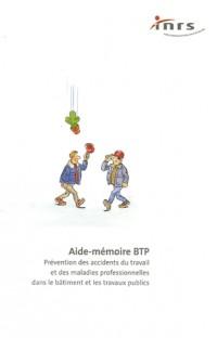 Aide-mémoire du BTP : Prévention des accidents du travail et des maladies professionnelles dans le bâtiment et les travaux publics