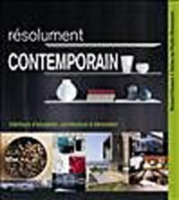 Résolument contemporain : Intérieurs d'exception, architecture & décoration
