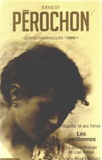 Ernest Pérochon Oeuvres romanesques, Tome 1 : Babette et ses frères-Les gardiennes - Le crime étrange de Lise Balzan - Marie-Rose Méchain