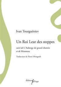 Un Roi Lear des Steppes Suivi de l'Auberge de Grand Chemin et de Moumou