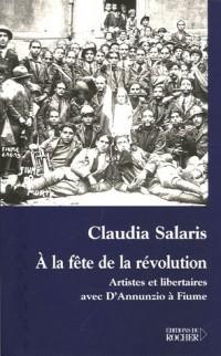 A la fête de la révolution : Artistes et libertaires avec D'Annunzio à Fiume