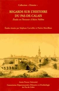 Regards sur l'histoire du Nord - Pas-de-Calais. Etudes en l'honneur d'Alain Nolibos