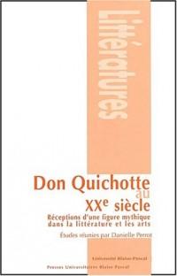 Don Quichotte au XXème siècle. Réception d'une figure mythique dans la littérature et les arts