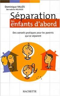 Separation Les Enfants d'abord : Des conseils pratiques pour les parents qui se separent