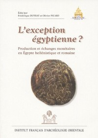 L'exception égyptienne ? : Production et échanges monétaires en Egypte hellénistique et romaine, Actes du colloque d'Alexandrie, 13-15 avril 2002