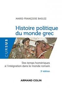 Histoire politique du monde grec - Des temps homériques à l'intégration dans le monde romain