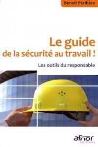 Le guide de la sécurité au travail ! : Les outils du responsable
