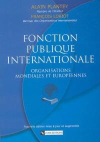 Fonction publique internationale : Organisations mondiales et européennes