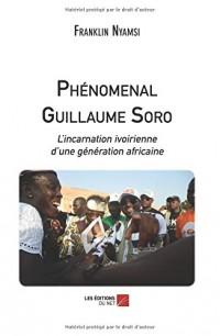 Phénomenal Guillaume Soro: L'incarnation ivoirienne d'une génération africaine