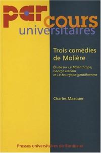 Trois comédies de Molière : Etude sur Le Misanthrope, George Dandin et Le Bourgeois gentilhomme