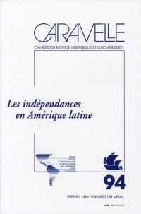Caravelle, N° 94, 2010 : Les indépendances en Amérique latine