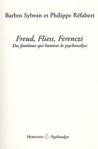 Freud, Fliess, Ferenczi : Des fantômes qui hantent la psychanalyse