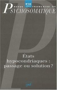 Revue française de psychosomatique, n° 22 : Etats hypocondriaques, passage ou solution ?