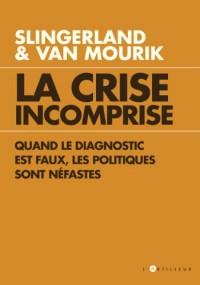 La Crise incomprise quand le diagnostic est faux, les politiques sont néfastes