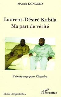 Laurent-Désiré Kabila : Ma part de vérité