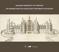 Jacques Androuet du Cerceau. les Dessins des Plus Excellents Batiments de France