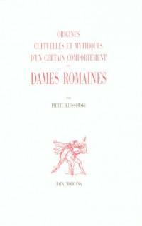 Origines cultuelles et mythiques d'un certain comportement des dames romaines
