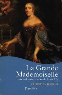 La Grande Mademoiselle : La Tumultueuse cousine de Louis XIV