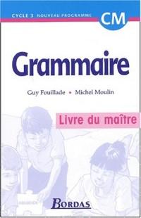 Grammaire, cycle 3 : CM  (Manuel du professeur)