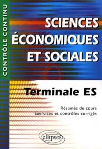 Sciences Economiques et  Sociales : Terminale ES - Résumés de cours, exercices et contrôles corrigés