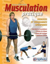 Musculation pratique : Exercices et Programmes spécifiques