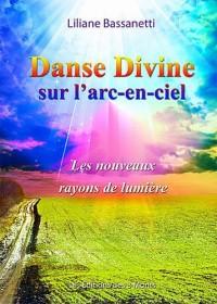 Danse Divine sur l'arc-en-ciel - Les nouveaux rayons de lumière