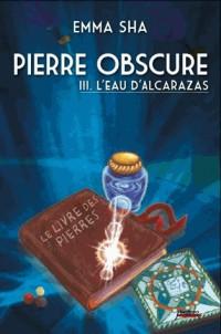 Pierre Obscure T3 : l'Eau de l'Alcarazas