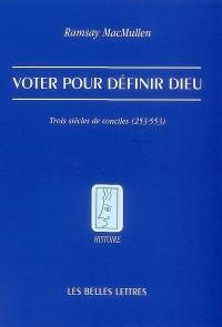 Voter pour définir Dieu : Trois siècles de conciles (253-553)