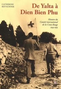 Histoire du Comité international de la Croix-Rouge : Tome 3, De Yalta à Dien Bien Phu (1945-1955)