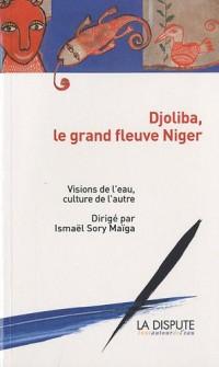 Djoliba, le grand fleuve Niger : Visions de l'eau, culture de l'autre