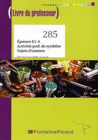 Epreuve E1-A  Activités professionnelles de synthèse, Sujets examen Tle Bac pro comptabilité : Livre du professeur