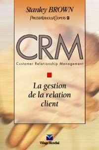 CRM Customer Relationship Management : La Gestion de la relation client