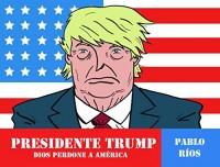 Presidente Trump/ President Trump: Dios perdone a América/ God forgive America